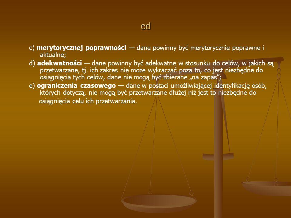 cd c) merytorycznej poprawności — dane powinny być merytorycznie poprawne i aktualne; d) adekwatności — dane powinny być adekwatne w stosunku do celów