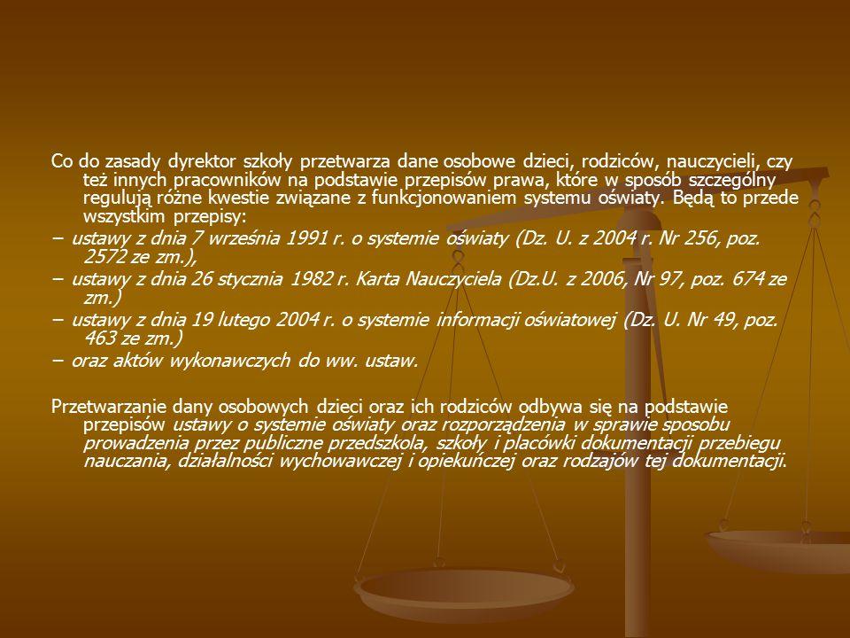 Co do zasady dyrektor szkoły przetwarza dane osobowe dzieci, rodziców, nauczycieli, czy też innych pracowników na podstawie przepisów prawa, które w s