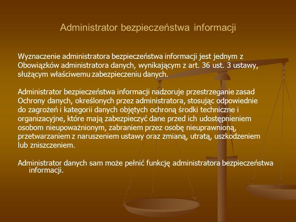 Administrator bezpieczeństwa informacji Wyznaczenie administratora bezpieczeństwa informacji jest jednym z Obowiązków administratora danych, wynikając