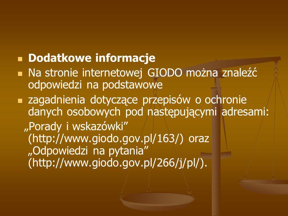 Dodatkowe informacje Na stronie internetowej GIODO można znaleźć odpowiedzi na podstawowe zagadnienia dotyczące przepisów o ochronie danych osobowych