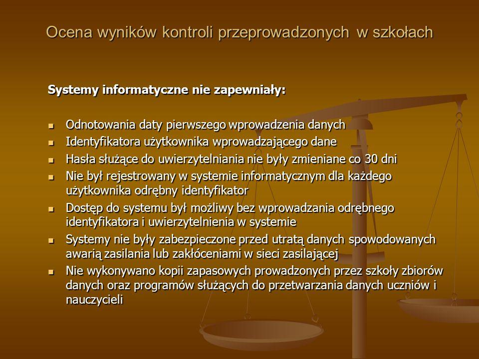 Ocena wyników kontroli przeprowadzonych w szkołach Systemy informatyczne nie zapewniały: Odnotowania daty pierwszego wprowadzenia danych Odnotowania d