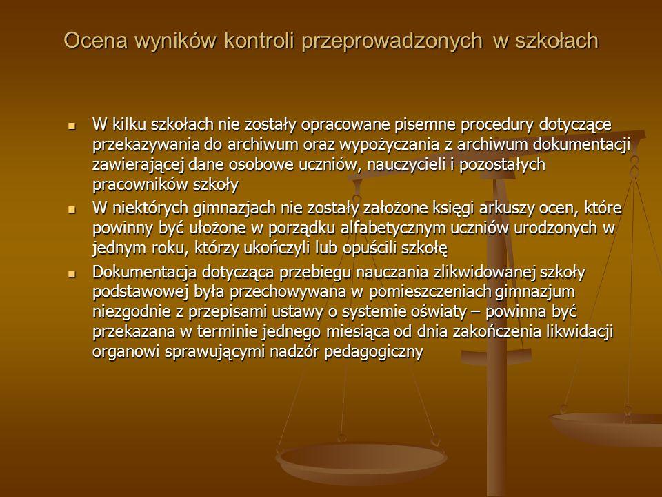 Ocena wyników kontroli przeprowadzonych w szkołach W kilku szkołach nie zostały opracowane pisemne procedury dotyczące przekazywania do archiwum oraz