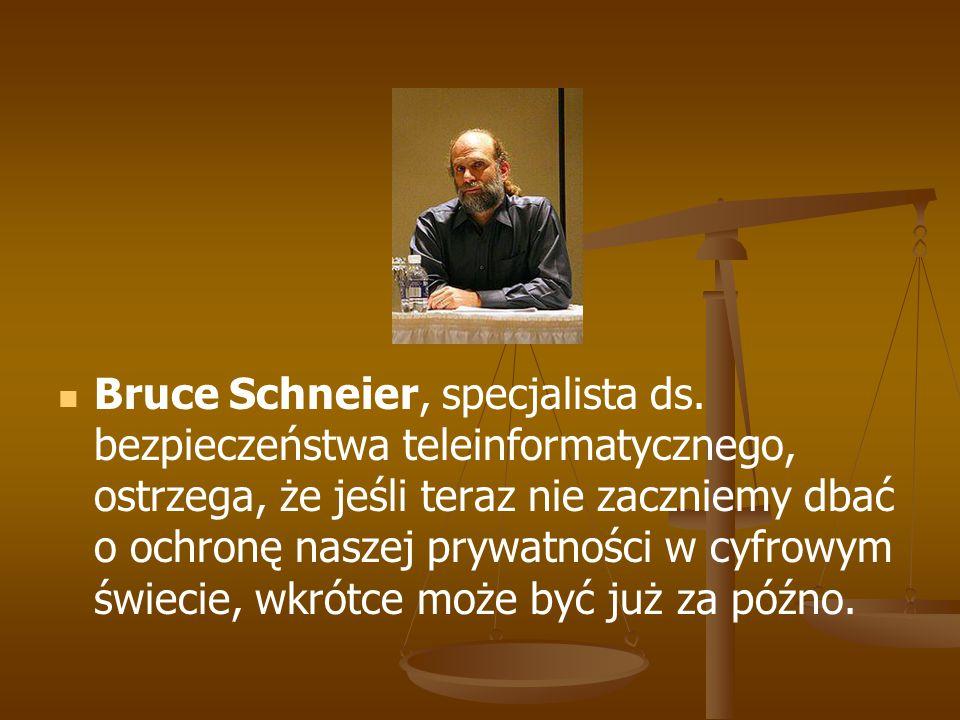 Bruce Schneier, specjalista ds. bezpieczeństwa teleinformatycznego, ostrzega, że jeśli teraz nie zaczniemy dbać o ochronę naszej prywatności w cyfrowy