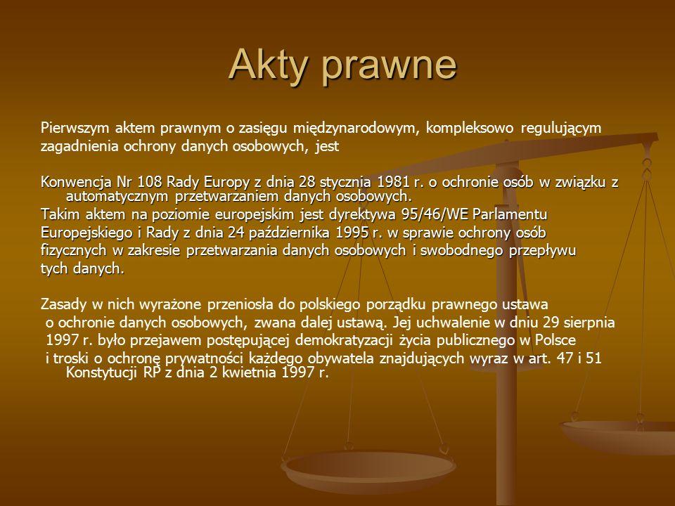 Akty prawne Akty prawne Pierwszym aktem prawnym o zasięgu międzynarodowym, kompleksowo regulującym zagadnienia ochrony danych osobowych, jest Konwencj