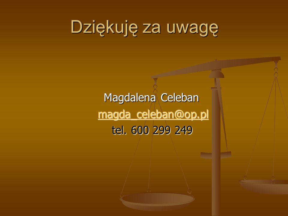 Dziękuję za uwagę Magdalena Celeban magda_celeban@op.pl magda_celeban@op.plmagda_celeban@op.pl tel. 600 299 249 tel. 600 299 249