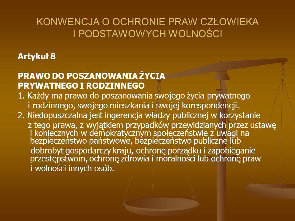 KONWENCJA O OCHRONIE PRAW CZŁOWIEKA I PODSTAWOWYCH WOLNOŚCI Artykuł 8 PRAWO DO POSZANOWANIA ŻYCIA PRYWATNEGO I RODZINNEGO 1. Każdy ma prawo do poszano