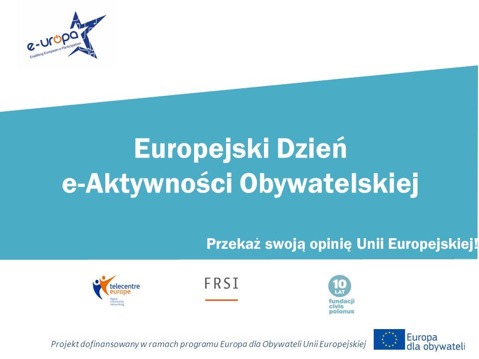Europejski Dzień e-Aktywności Obywatelskiej Sponsorzy: Realizator: Patroni: Przekaż swoją opinię Unii Europejskiej.