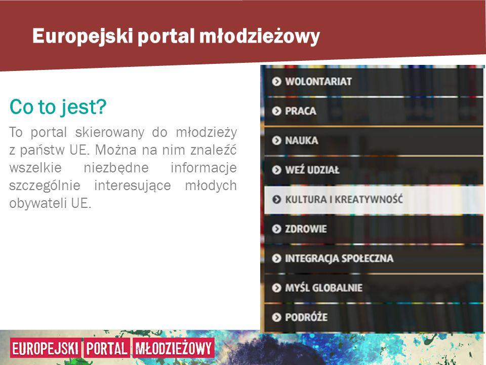 Europejski portal młodzieżowy Co to jest. To portal skierowany do młodzieży z państw UE.