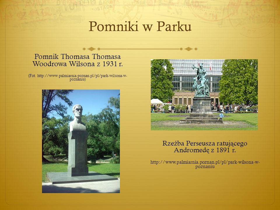 Pomniki w Parku Pomnik Thomasa Thomasa Woodrowa Wilsona z 1931 r. (Fot. http://www.palmiarnia.poznan.pl/pl/park-wilsona-w- poznaniu) Rze ź ba Perseusz