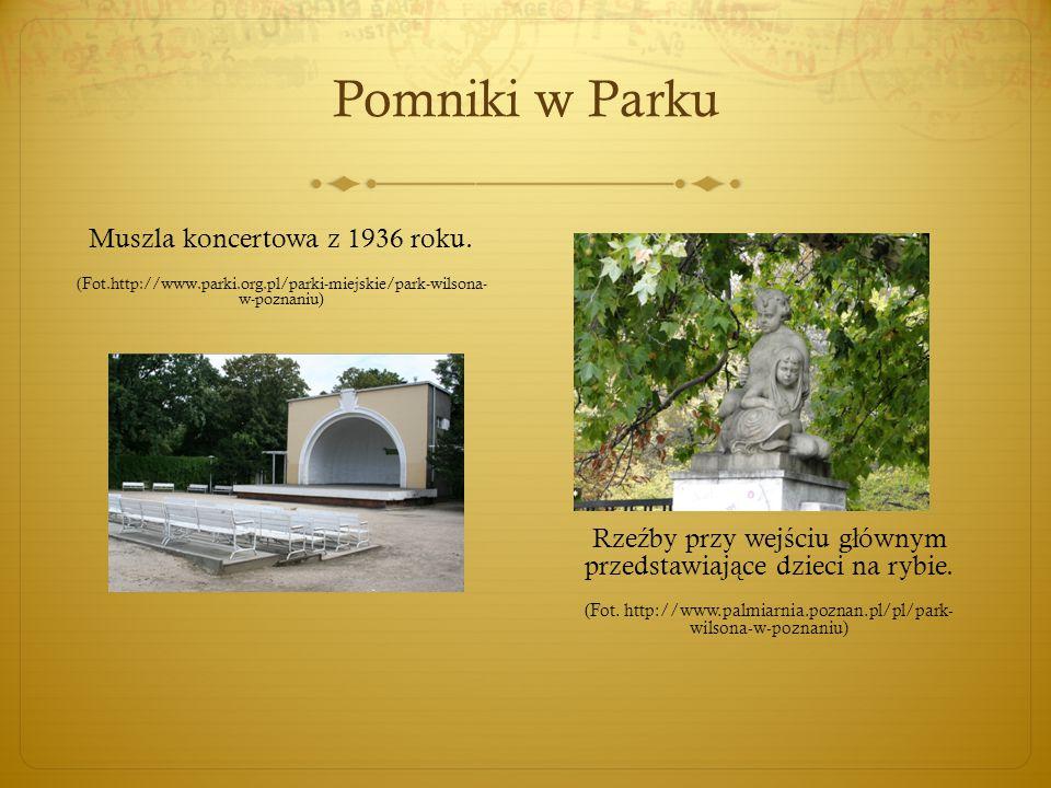 Pomniki w Parku Muszla koncertowa z 1936 roku. (Fot.http://www.parki.org.pl/parki-miejskie/park-wilsona- w-poznaniu) Rze ź by przy wej ś ciu g ł ównym