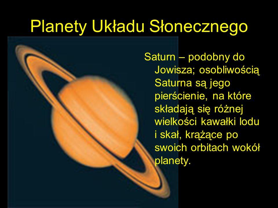 Planety Układu Słonecznego Saturn – podobny do Jowisza; osobliwością Saturna są jego pierścienie, na które składają się różnej wielkości kawałki lodu i skał, krążące po swoich orbitach wokół planety.