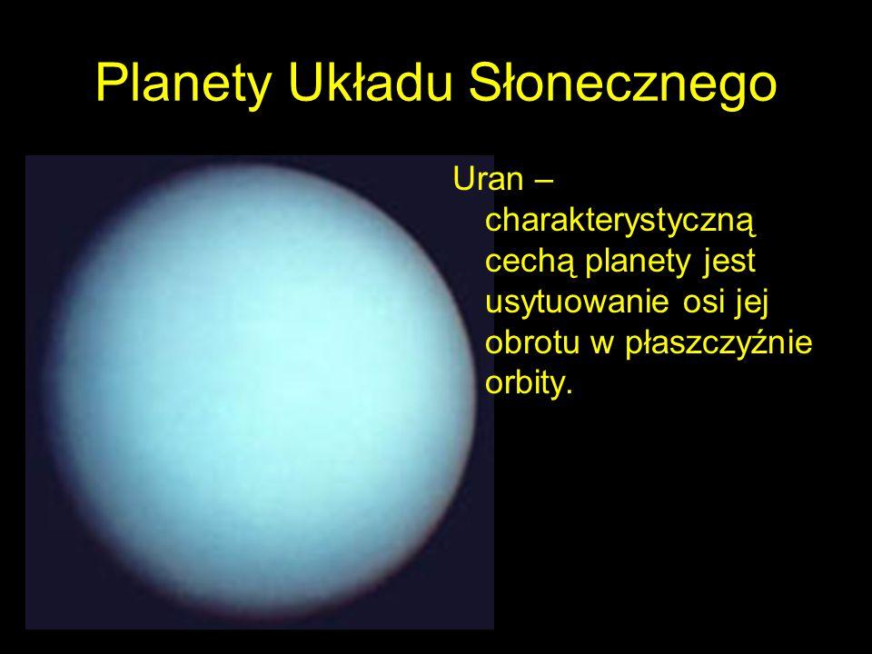Planety Układu Słonecznego Uran – charakterystyczną cechą planety jest usytuowanie osi jej obrotu w płaszczyźnie orbity.