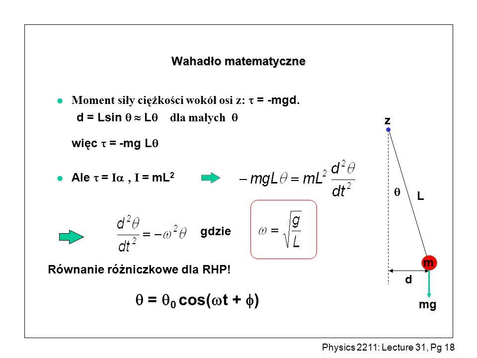 Physics 2211: Lecture 31, Pg 18 Wahadło matematyczne Moment siły ciężkości wokół  osi z:  = -mgd.