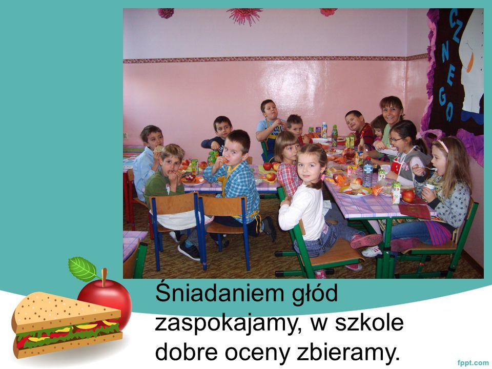 Śniadaniem głód zaspokajamy, w szkole dobre oceny zbieramy.