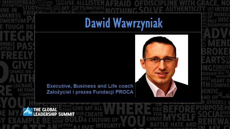 Dawid Wawrzyniak Executive, Business and Life coach Założyciel i prezes Fundacji PROCA