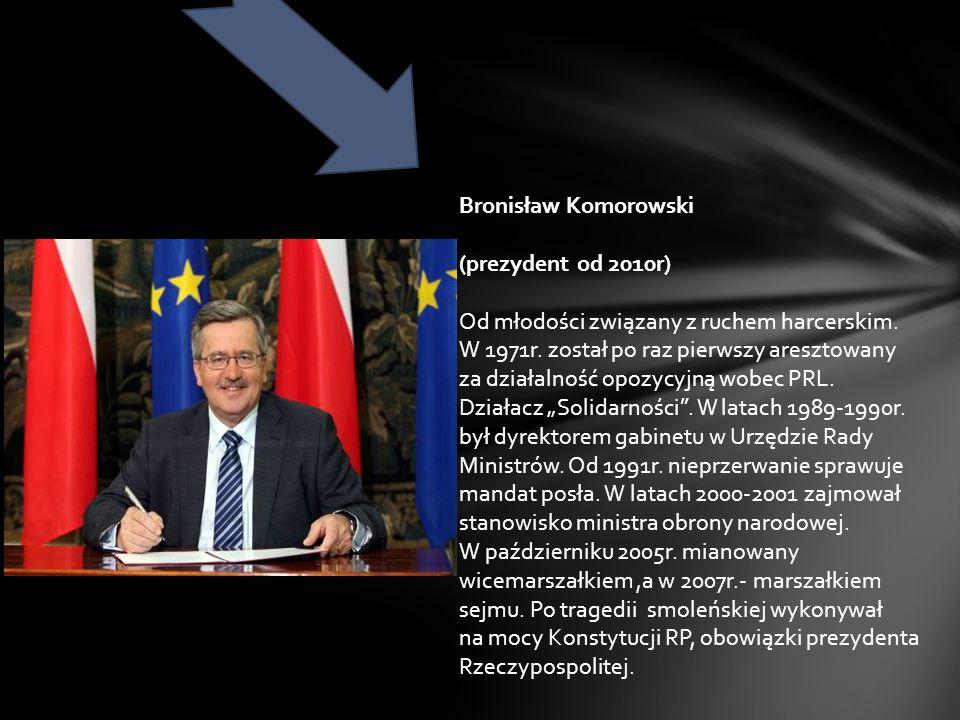 Bronisław Komorowski (prezydent od 2010r) Od młodości związany z ruchem harcerskim.