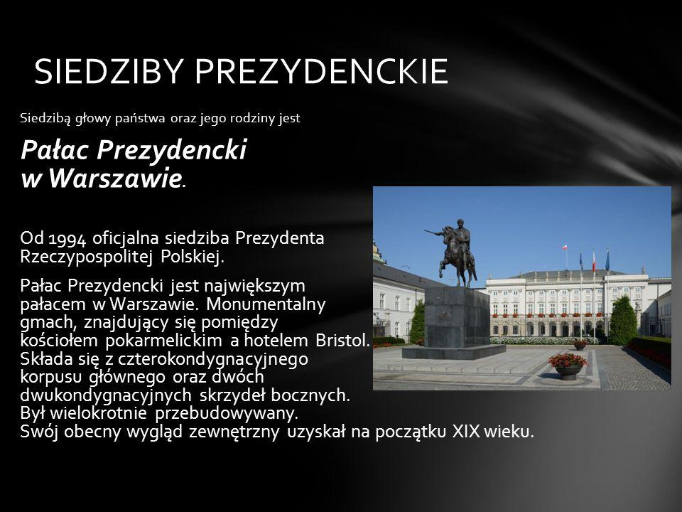 Siedzibą głowy państwa oraz jego rodziny jest Pałac Prezydencki w Warszawie.