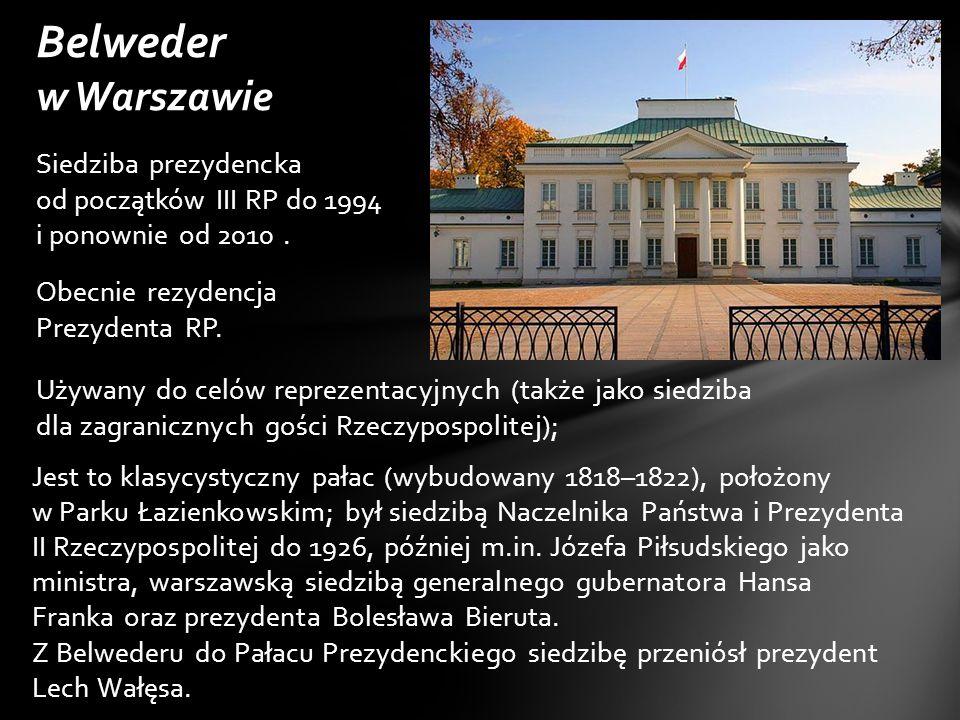 Siedziba prezydencka od początków III RP do 1994 i ponownie od 2010.