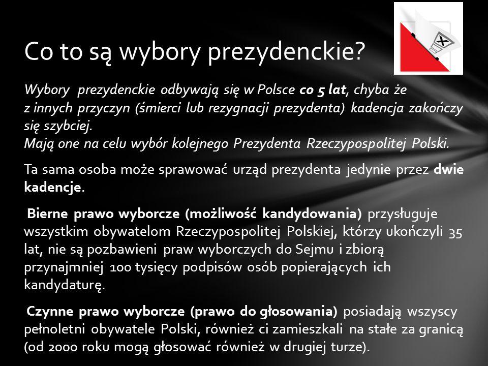 Wybory prezydenckie odbywają się w Polsce co 5 lat, chyba że z innych przyczyn (śmierci lub rezygnacji prezydenta) kadencja zakończy się szybciej.