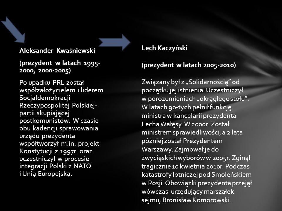 Aleksander Kwaśniewski (prezydent w latach 1995- 2000, 2000-2005) Po upadku PRL został współzałożycielem i liderem Socjaldemokracji Rzeczypospolitej Polskiej- partii skupiającej postkomunistów.