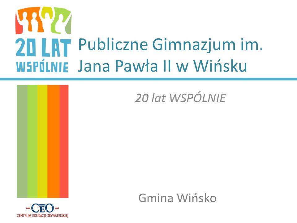 Publiczne Gimnazjum im. Jana Pawła II w Wińsku 20 lat WSPÓLNIE Gmina Wińsko