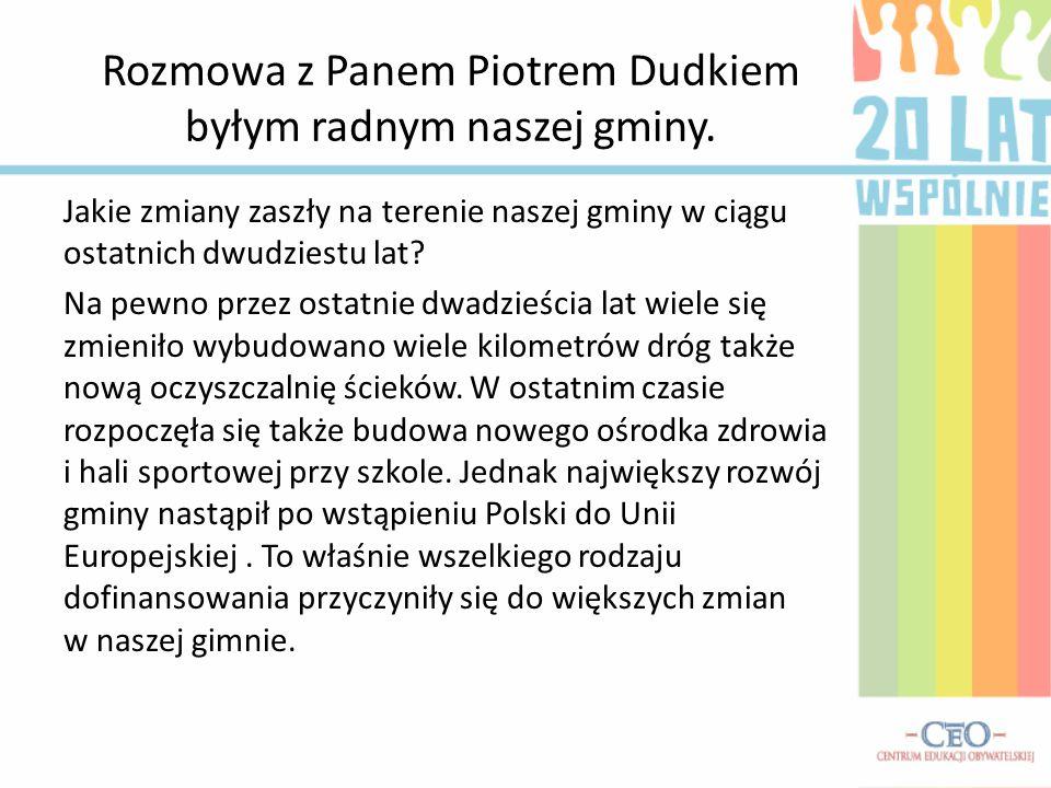 Rozmowa z Panem Piotrem Dudkiem byłym radnym naszej gminy.