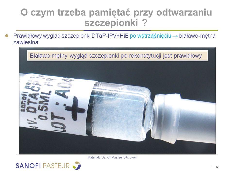   10 ● Prawidłowy wygląd szczepionki DTaP-IPV+HiB po wstrząśnięciu → białawo-mętna zawiesina O czym trzeba pamiętać przy odtwarzaniu szczepionki ? Bia