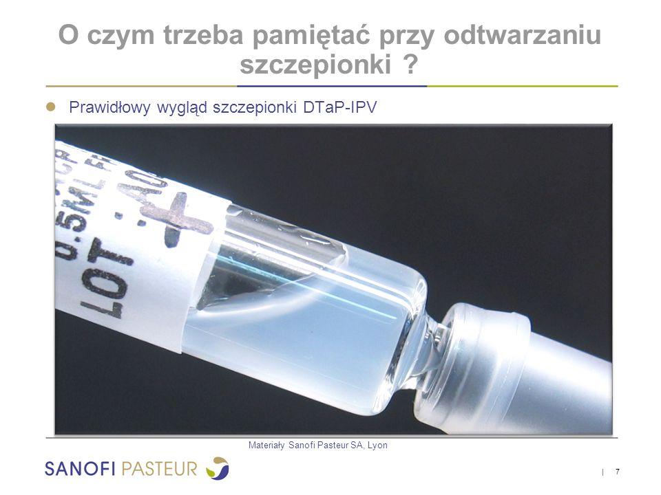 ● Prawidłowy wygląd szczepionki DTaP-IPV   7 O czym trzeba pamiętać przy odtwarzaniu szczepionki ? Materiały Sanofi Pasteur SA, Lyon