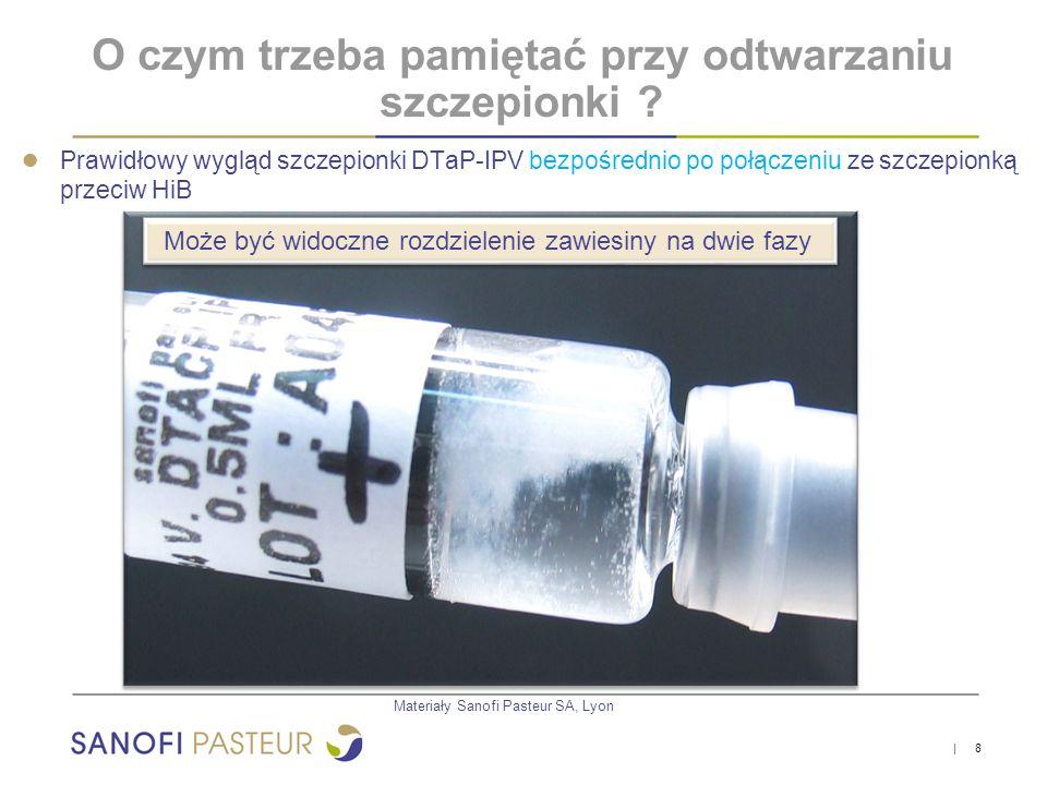 | 9 ● Prawidłowy wygląd szczepionki DTaP-IPV bezpośrednio po połączeniu ze szczepionką przeciw HiB Może być widoczne rozdzielenie zawiesiny na dwie fazy O czym trzeba pamiętać przy odtwarzaniu szczepionki .
