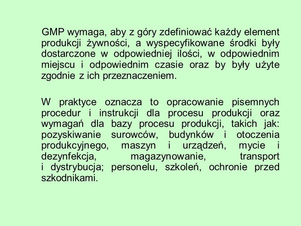 GMP wymaga, aby z góry zdefiniować każdy element produkcji żywności, a wyspecyfikowane środki były dostarczone w odpowiedniej ilości, w odpowiednim mi