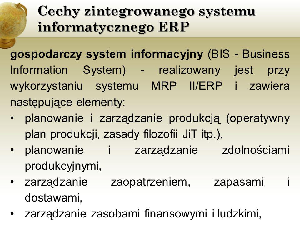 Cechy zintegrowanego systemu informatycznego ERP gospodarczy system informacyjny (BIS - Business Information System) - realizowany jest przy wykorzyst