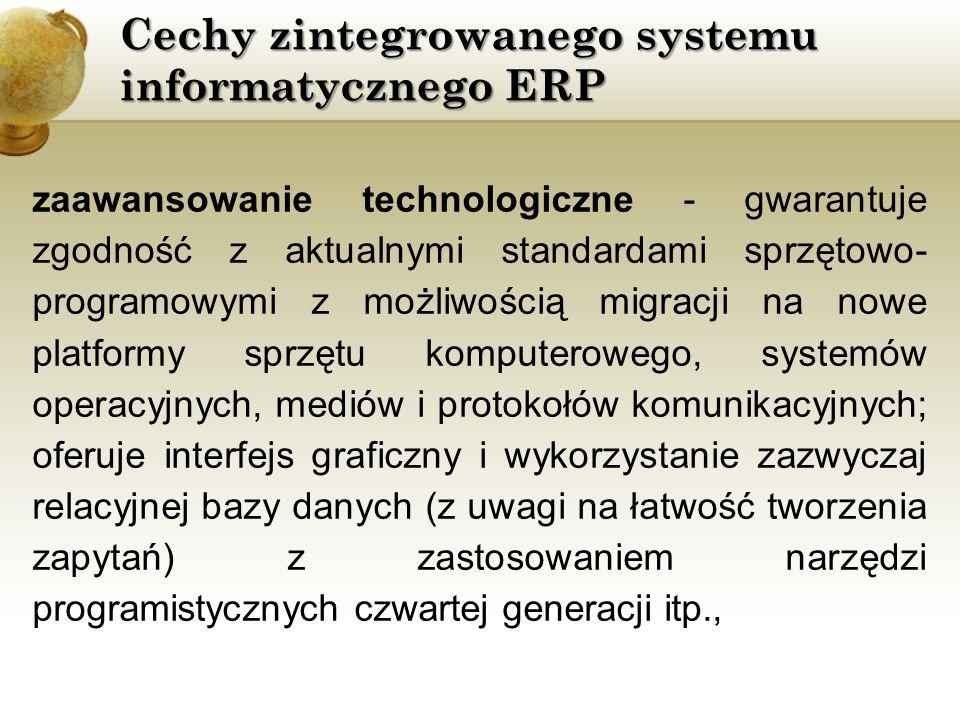 Cechy zintegrowanego systemu informatycznego ERP zaawansowanie technologiczne - gwarantuje zgodność z aktualnymi standardami sprzętowo- programowymi z