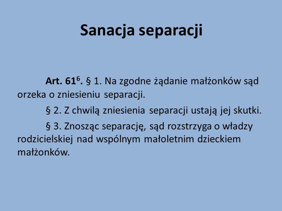 Sanacja separacji Art. 61 6. § 1. Na zgodne żądanie małżonków sąd orzeka o zniesieniu separacji.