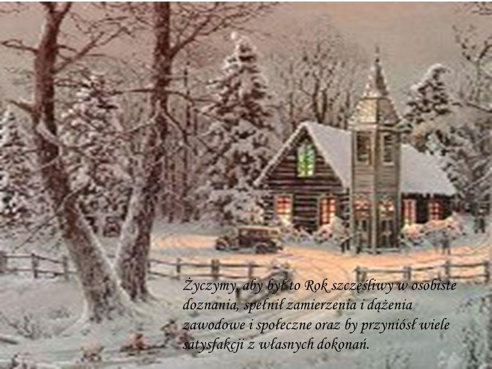 Życzymy, aby był to Rok szczęśliwy w osobiste doznania, spełnił zamierzenia i dążenia zawodowe i społeczne oraz by przyniósł wiele satysfakcji z własn