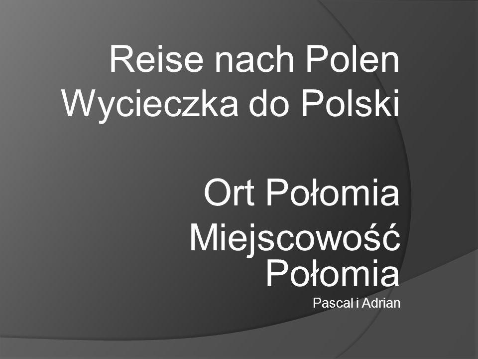 Reise nach Polen Wycieczka do Polski Ort Połomia Miejscowość Połomia Pascal i Adrian