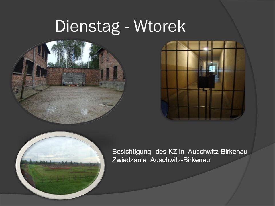 Dienstag - Wtorek Besichtigung des KZ in Auschwitz-Birkenau Zwiedzanie Auschwitz-Birkenau