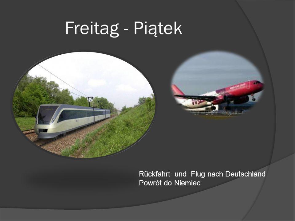 Freitag - Piątek Rűckfahrt und Flug nach Deutschland Powrót do Niemiec