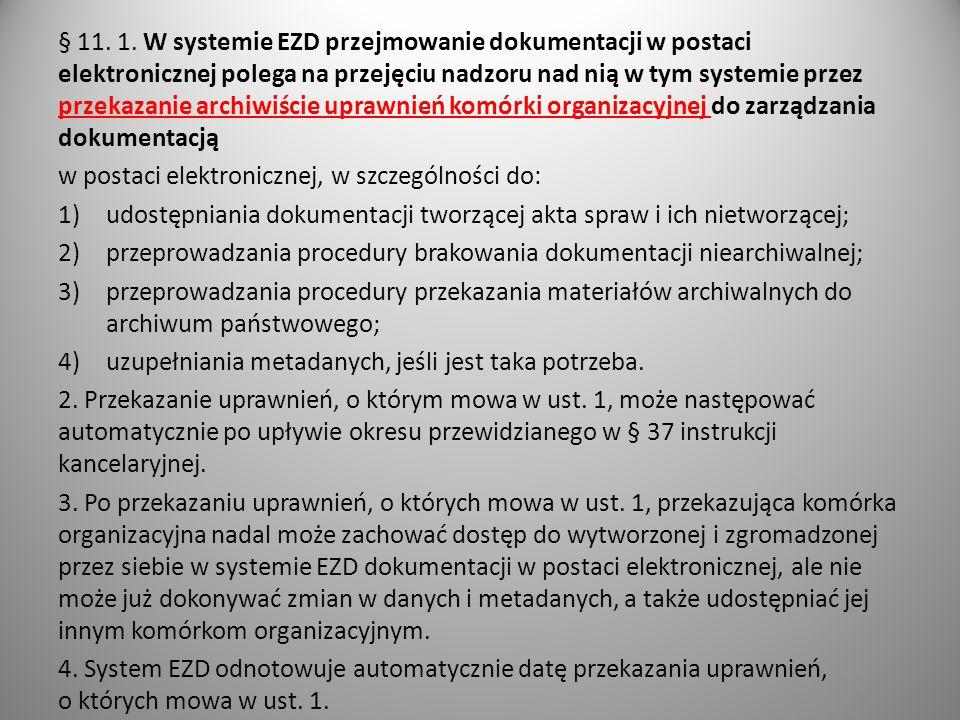 § 11. 1. W systemie EZD przejmowanie dokumentacji w postaci elektronicznej polega na przejęciu nadzoru nad nią w tym systemie przez przekazanie archiw