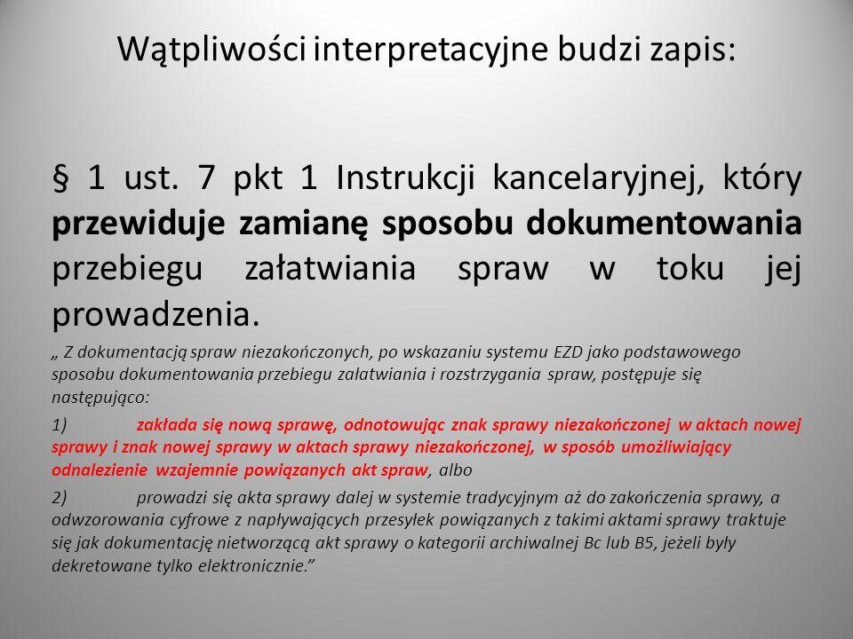 Wątpliwości interpretacyjne budzi zapis: § 1 ust. 7 pkt 1 Instrukcji kancelaryjnej, który przewiduje zamianę sposobu dokumentowania przebiegu załatwia