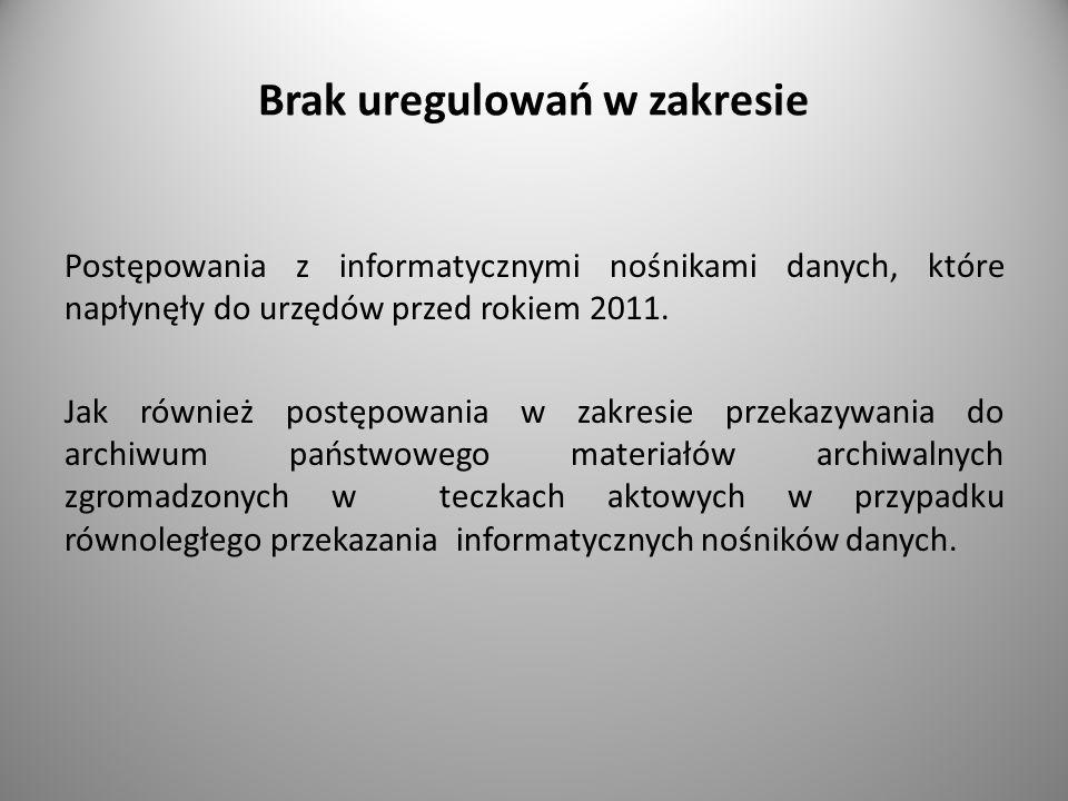 Brak uregulowań w zakresie Postępowania z informatycznymi nośnikami danych, które napłynęły do urzędów przed rokiem 2011. Jak również postępowania w z