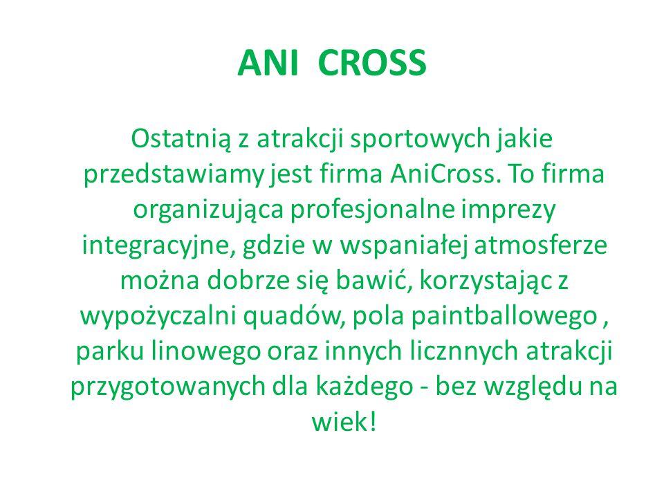 ANI CROSS Ostatnią z atrakcji sportowych jakie przedstawiamy jest firma AniCross. To firma organizująca profesjonalne imprezy integracyjne, gdzie w ws