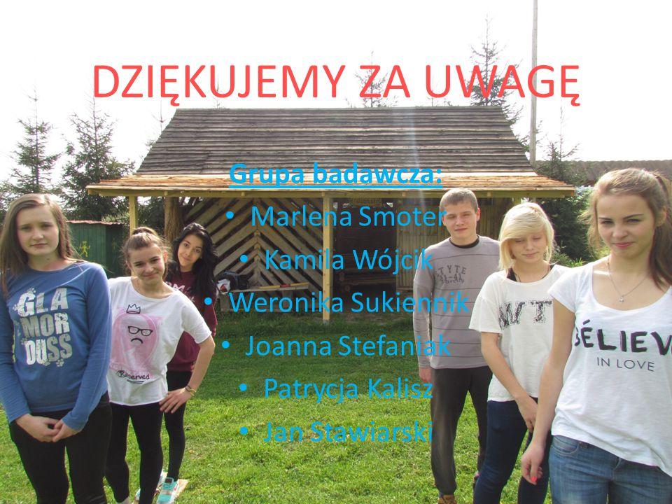 DZIĘKUJEMY ZA UWAGĘ Grupa badawcza: Marlena Smoter Kamila Wójcik Weronika Sukiennik Joanna Stefaniak Patrycja Kalisz Jan Stawiarski