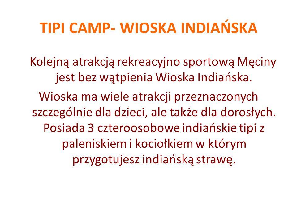 TIPI CAMP- WIOSKA INDIAŃSKA Kolejną atrakcją rekreacyjno sportową Męciny jest bez wątpienia Wioska Indiańska. Wioska ma wiele atrakcji przeznaczonych