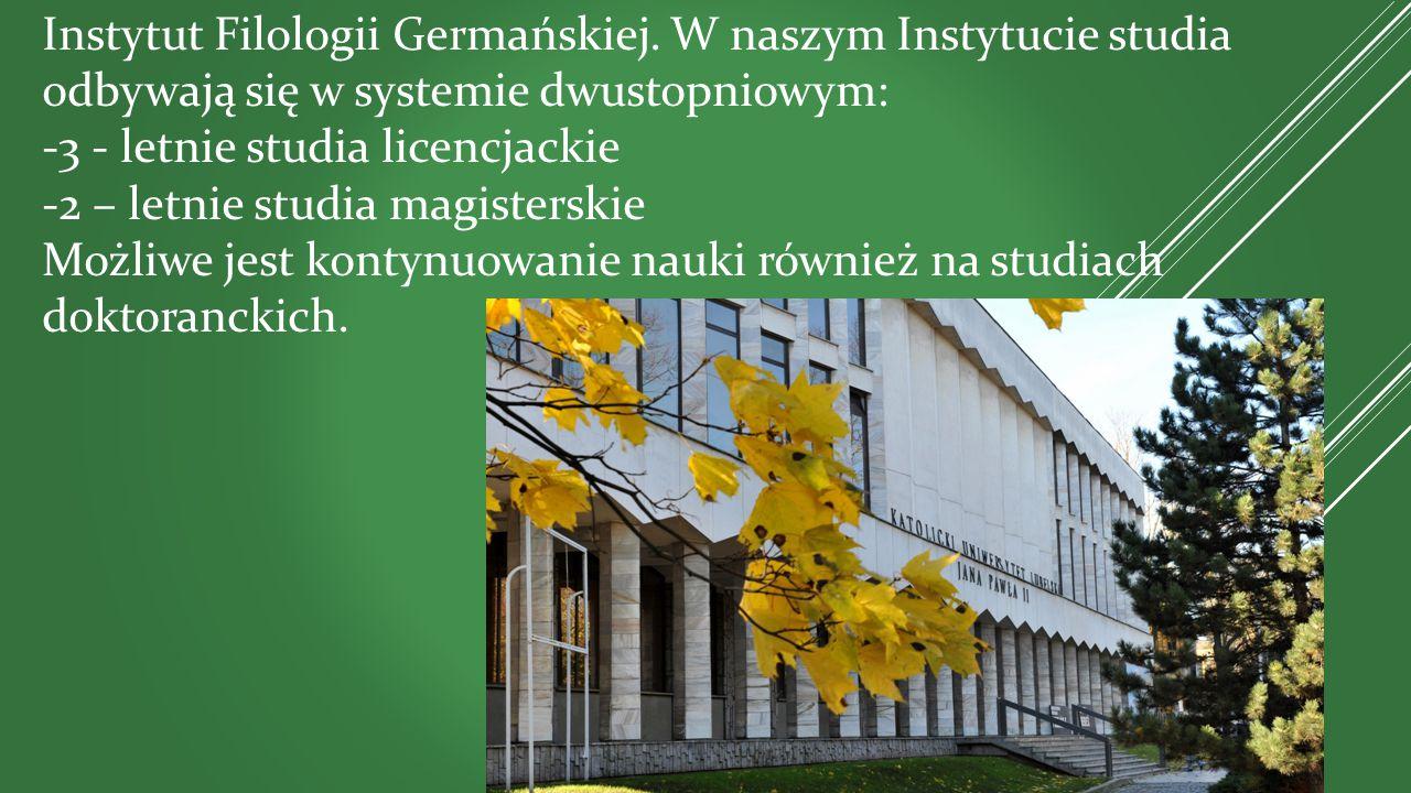 Instytut Filologii Germańskiej. W naszym Instytucie studia odbywają się w systemie dwustopniowym: -3 - letnie studia licencjackie -2 – letnie studia m