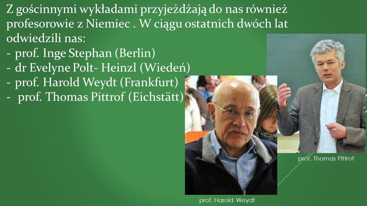 Z gościnnymi wykładami przyjeżdżają do nas również profesorowie z Niemiec. W ciągu ostatnich dwóch lat odwiedzili nas: -prof. Inge Stephan (Berlin) -d