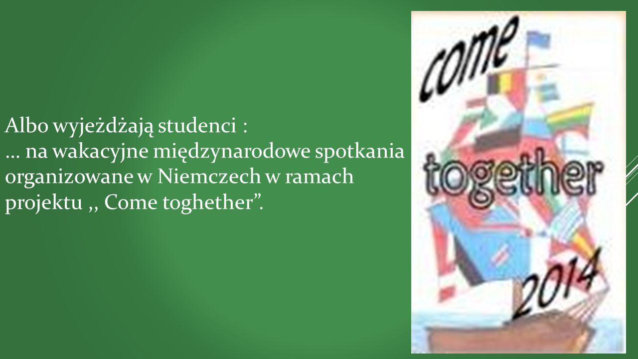 """Albo wyjeżdżają studenci : … na wakacyjne międzynarodowe spotkania organizowane w Niemczech w ramach projektu,, Come toghether""""."""