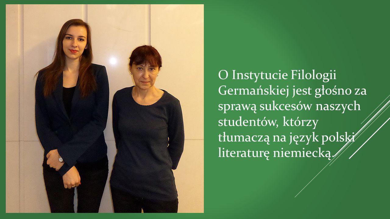 O Instytucie Filologii Germańskiej jest głośno za sprawą sukcesów naszych studentów, którzy tłumaczą na język polski literaturę niemiecką.