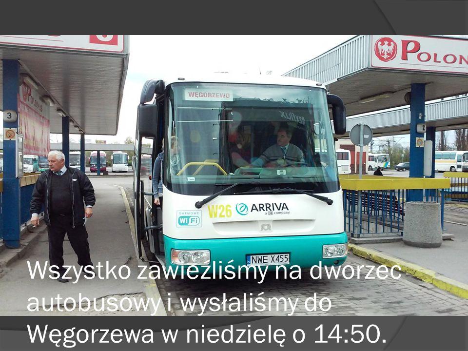 Wszystko zawieźliśmy na dworzec autobusowy i wysłaliśmy do Węgorzewa w niedzielę o 14:50.