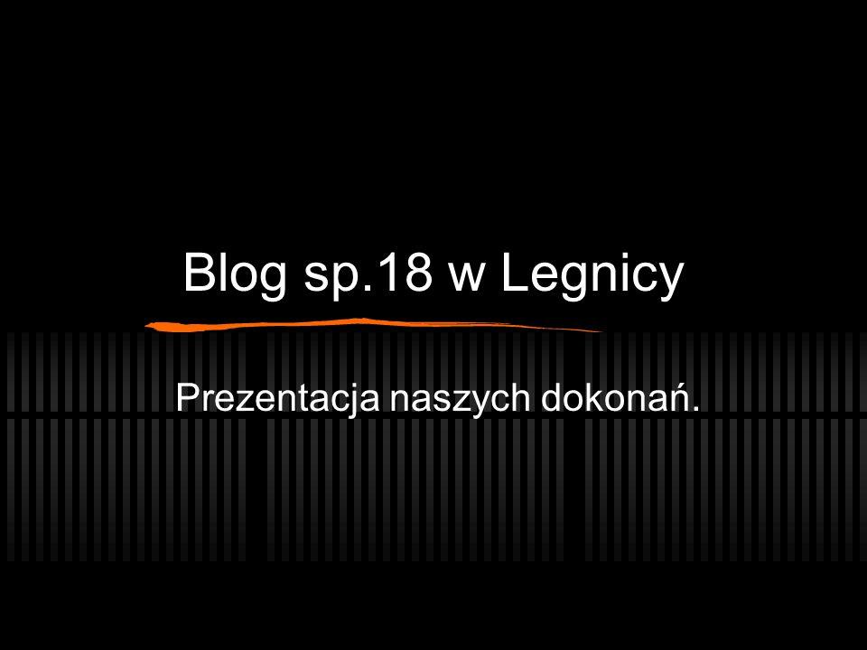 Blog sp.18 w Legnicy Prezentacja naszych dokonań.