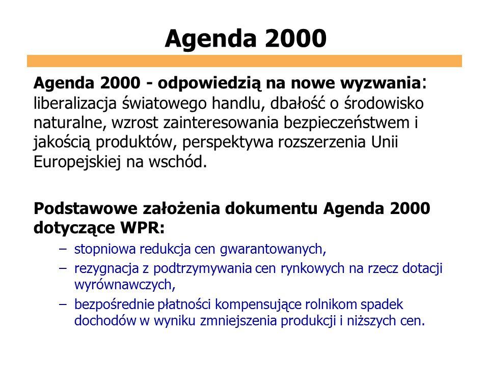 Agenda 2000 Agenda 2000 - odpowiedzią na nowe wyzwania : liberalizacja światowego handlu, dbałość o środowisko naturalne, wzrost zainteresowania bezpi
